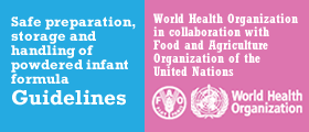 World Health Organization Safe Handling of Powdered Infant Formula